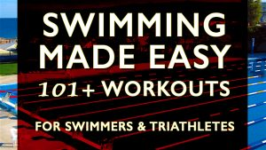 SWIMMING MADE EASY: 101 WORKOUTS FOR SWIMMERS AND TRIATHLETES